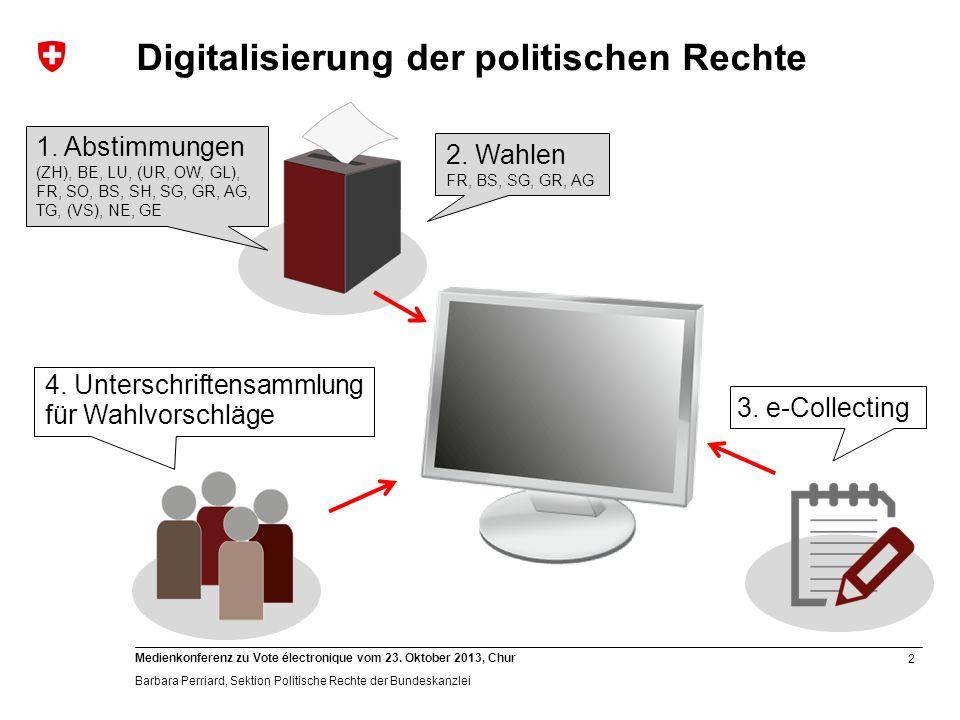 2 Medienkonferenz zu Vote électronique vom 23. Oktober 2013, Chur Barbara Perriard, Sektion Politische Rechte der Bundeskanzlei Digitalisierung der po