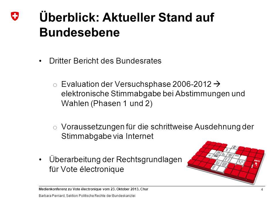 4 Medienkonferenz zu Vote électronique vom 23. Oktober 2013, Chur Barbara Perriard, Sektion Politische Rechte der Bundeskanzlei Überblick: Aktueller S