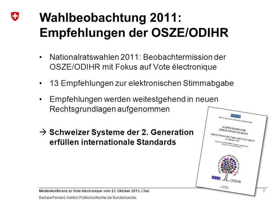 7 Medienkonferenz zu Vote électronique vom 23. Oktober 2013, Chur Barbara Perriard, Sektion Politische Rechte der Bundeskanzlei Wahlbeobachtung 2011: