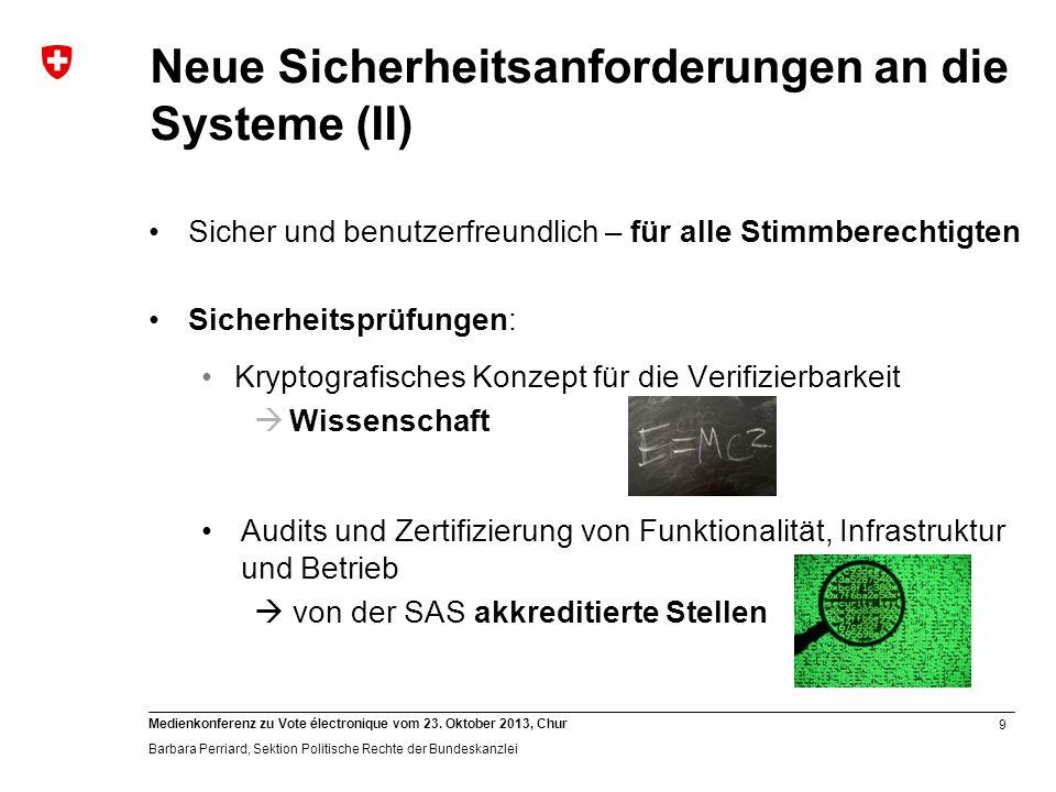 9 Medienkonferenz zu Vote électronique vom 23. Oktober 2013, Chur Barbara Perriard, Sektion Politische Rechte der Bundeskanzlei Neue Sicherheitsanford
