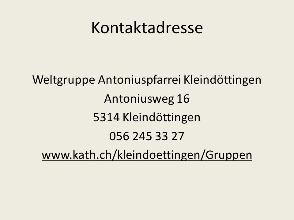 Kontaktadresse Weltgruppe Antoniuspfarrei Kleindöttingen Antoniusweg 16 5314 Kleindöttingen 056 245 33 27 www.kath.ch/kleindoettingen/Gruppen