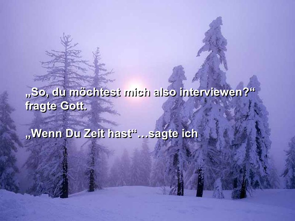 Ich träumte, dass ich ein Interview mit Gott hätte. Ich träumte, dass ich ein Interview mit Gott hätte.