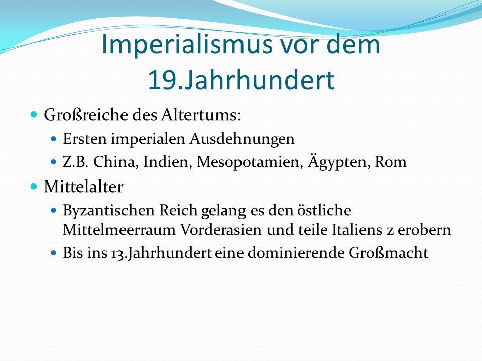 Imperialismus vor dem 19.Jahrhundert Großreiche des Altertums: Ersten imperialen Ausdehnungen Z.B. China, Indien, Mesopotamien, Ägypten, Rom Mittelalt
