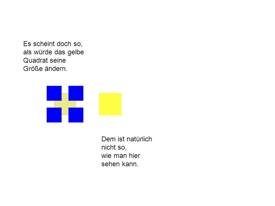 Es scheint doch so, als würde das gelbe Quadrat seine Größe ändern. Dem ist natürlich nicht so, wie man hier sehen kann.