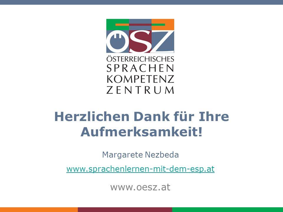 ESP-Tagung Graz, 1. und 2.10.2009/Nezbeda 11 Herzlichen Dank für Ihre Aufmerksamkeit! Margarete Nezbeda www.sprachenlernen-mit-dem-esp.at www.oesz.at