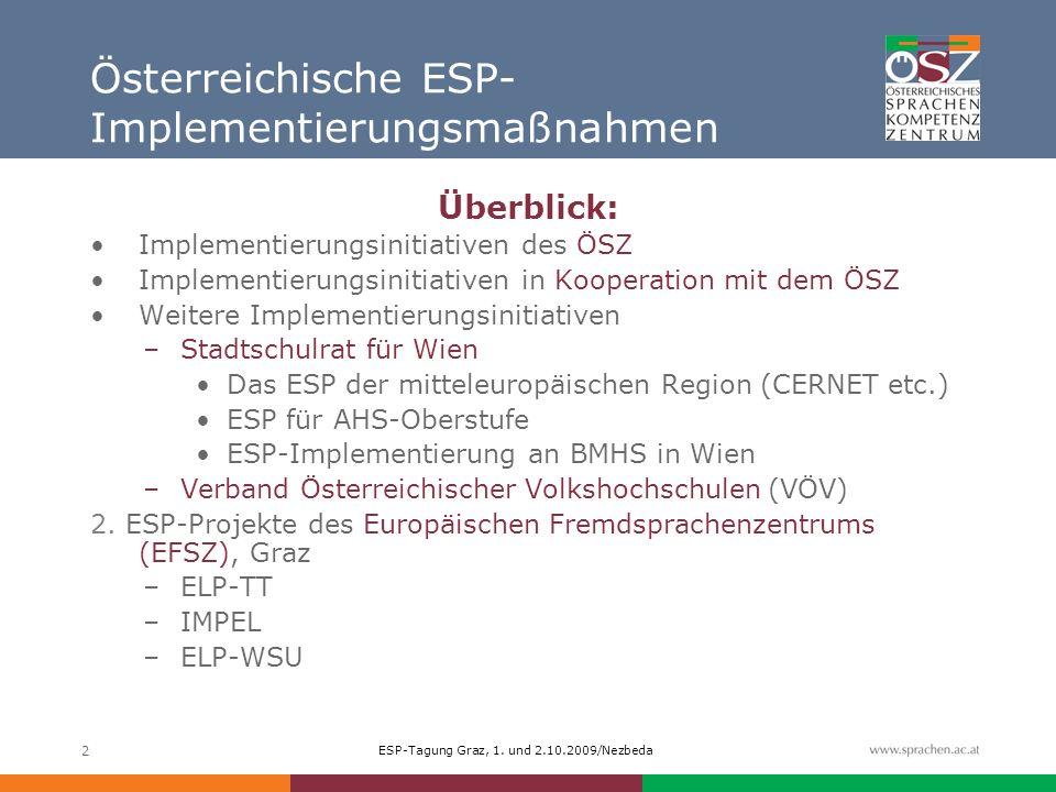 ESP-Tagung Graz, 1. und 2.10.2009/Nezbeda 2 Österreichische ESP- Implementierungsmaßnahmen Überblick: Implementierungsinitiativen des ÖSZ Implementier