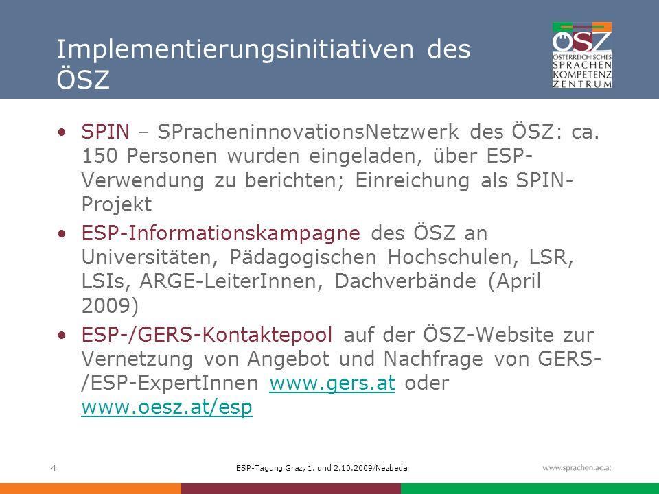 ESP-Tagung Graz, 1. und 2.10.2009/Nezbeda 4 Implementierungsinitiativen des ÖSZ SPIN – SPracheninnovationsNetzwerk des ÖSZ: ca. 150 Personen wurden ei