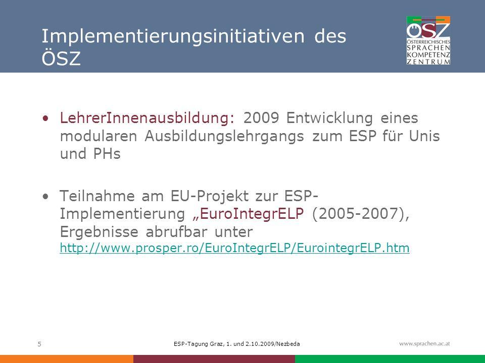 ESP-Tagung Graz, 1. und 2.10.2009/Nezbeda 5 Implementierungsinitiativen des ÖSZ LehrerInnenausbildung: 2009 Entwicklung eines modularen Ausbildungsleh