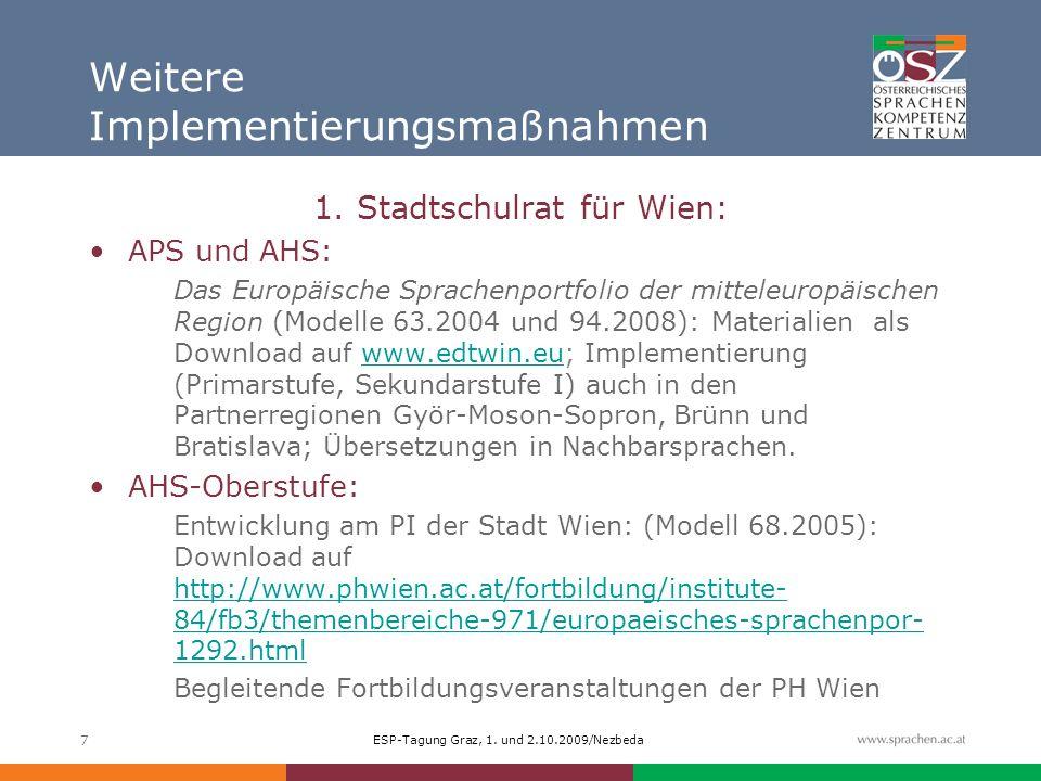 ESP-Tagung Graz, 1. und 2.10.2009/Nezbeda 7 Weitere Implementierungsmaßnahmen 1. Stadtschulrat für Wien: APS und AHS: Das Europäische Sprachenportfoli