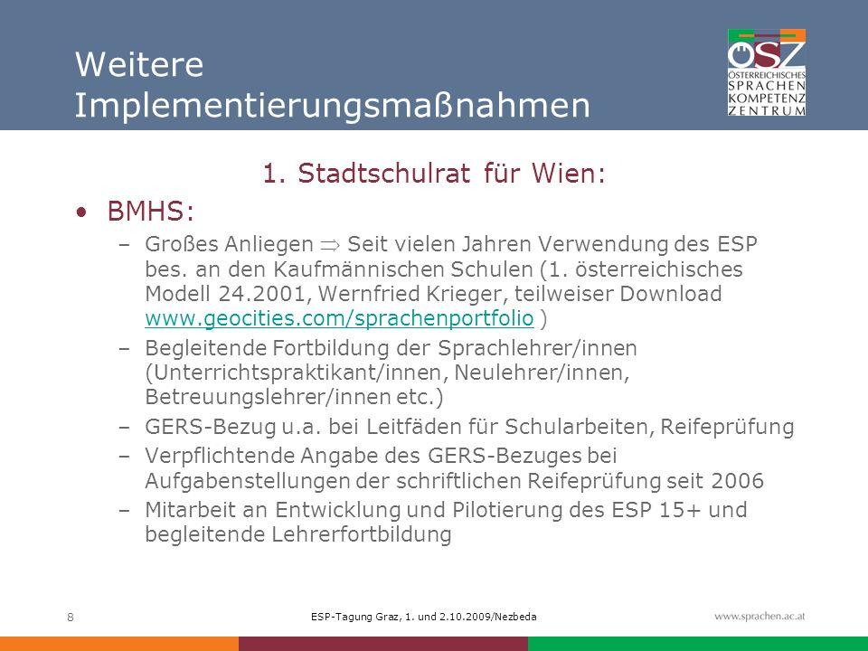 ESP-Tagung Graz, 1. und 2.10.2009/Nezbeda 8 Weitere Implementierungsmaßnahmen 1. Stadtschulrat für Wien: BMHS: –Großes Anliegen Seit vielen Jahren Ver