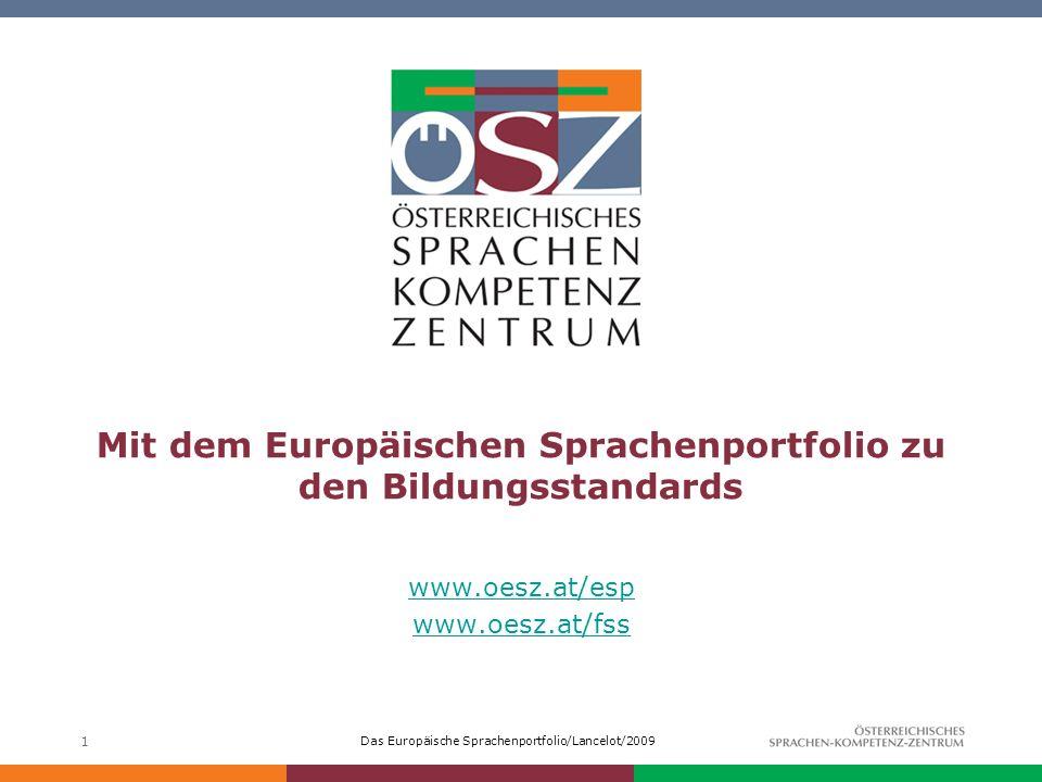 Das Europäische Sprachenportfolio/Lancelot/2009 1 Mit dem Europäischen Sprachenportfolio zu den Bildungsstandards www.oesz.at/esp www.oesz.at/fss