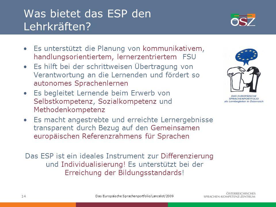 Das Europäische Sprachenportfolio/Lancelot/2009 14 Was bietet das ESP den Lehrkräften? Es unterstützt die Planung von kommunikativem, handlungsorienti