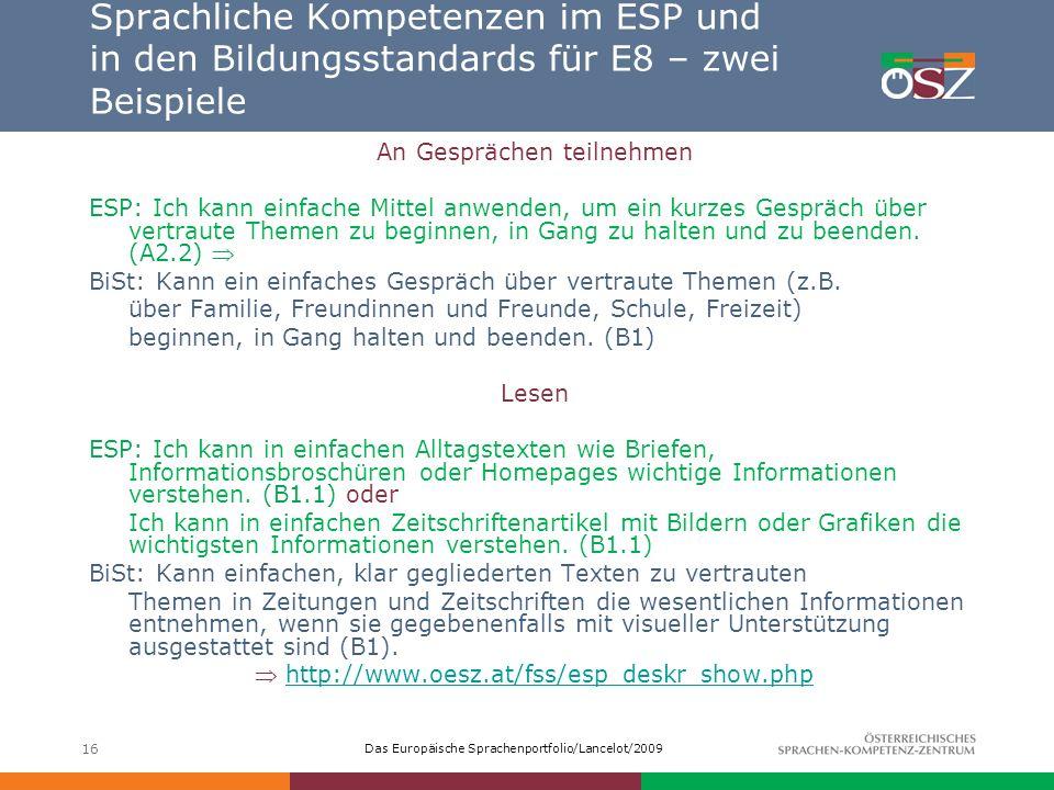 Das Europäische Sprachenportfolio/Lancelot/2009 16 Sprachliche Kompetenzen im ESP und in den Bildungsstandards für E8 – zwei Beispiele An Gesprächen t
