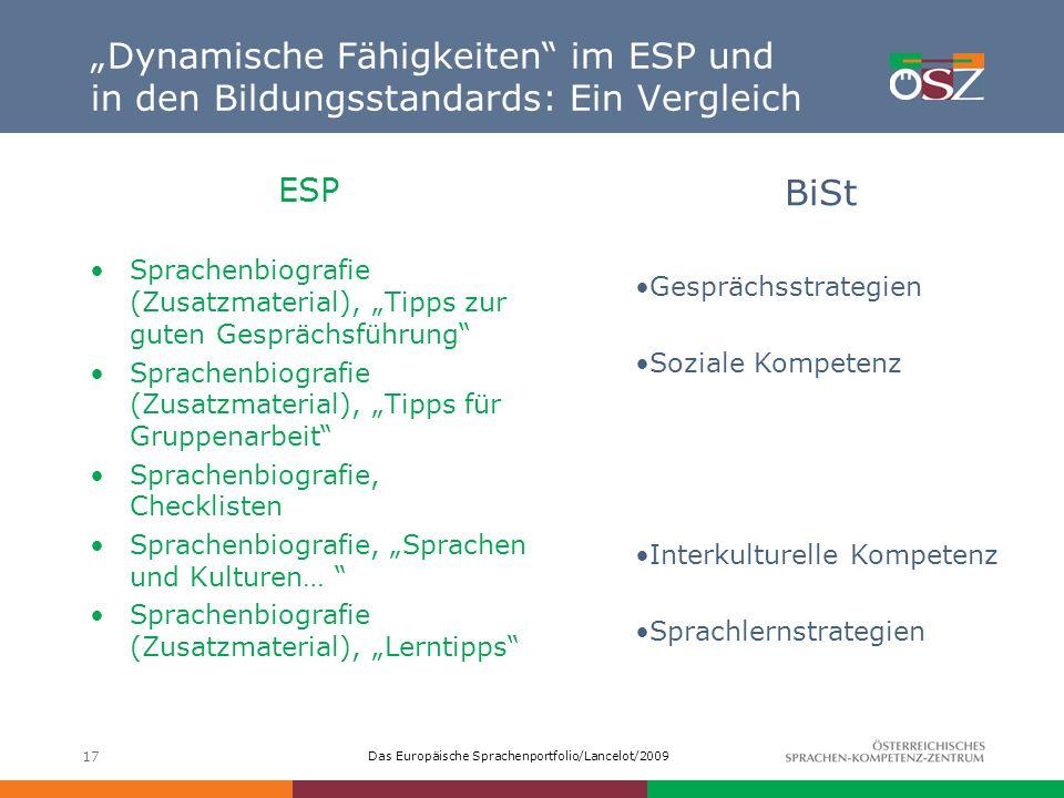 Das Europäische Sprachenportfolio/Lancelot/2009 17 Dynamische Fähigkeiten im ESP und in den Bildungsstandards: Ein Vergleich ESP Sprachenbiografie (Zu