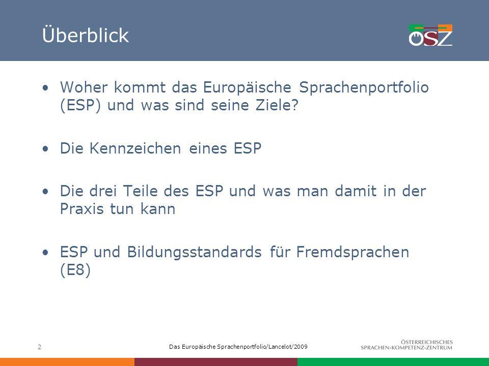 Das Europäische Sprachenportfolio/Lancelot/2009 2 Überblick Woher kommt das Europäische Sprachenportfolio (ESP) und was sind seine Ziele? Die Kennzeic