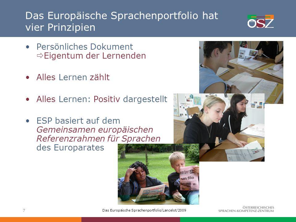 Das Europäische Sprachenportfolio/Lancelot/2009 7 Das Europäische Sprachenportfolio hat vier Prinzipien Persönliches Dokument Eigentum der Lernenden A