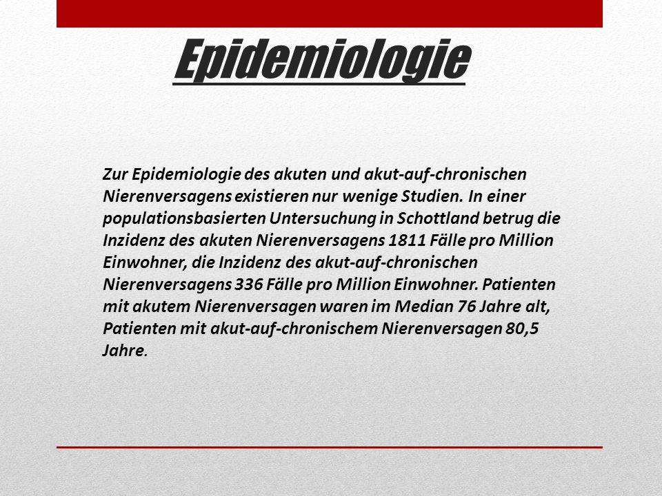 Epidemiologie Zur Epidemiologie des akuten und akut-auf-chronischen Nierenversagens existieren nur wenige Studien. In einer populationsbasierten Unter