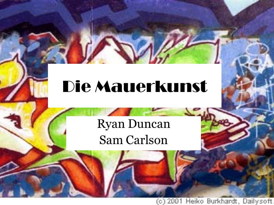 Die Mauerkunst Ryan Duncan Sam Carlson