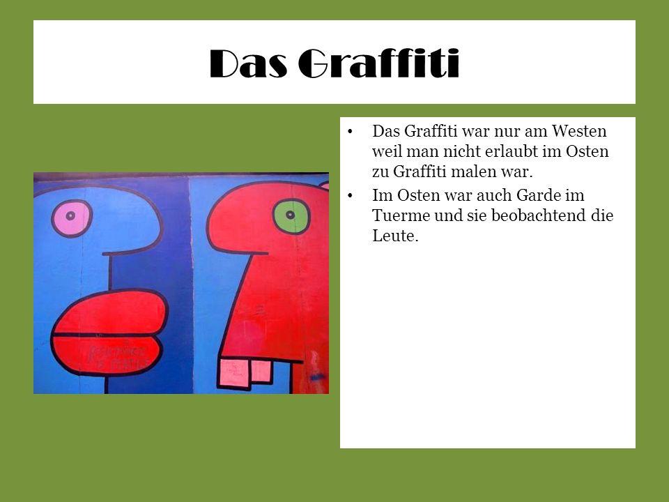 Das Graffiti Das Graffiti war nur am Westen weil man nicht erlaubt im Osten zu Graffiti malen war. Im Osten war auch Garde im Tuerme und sie beobachte