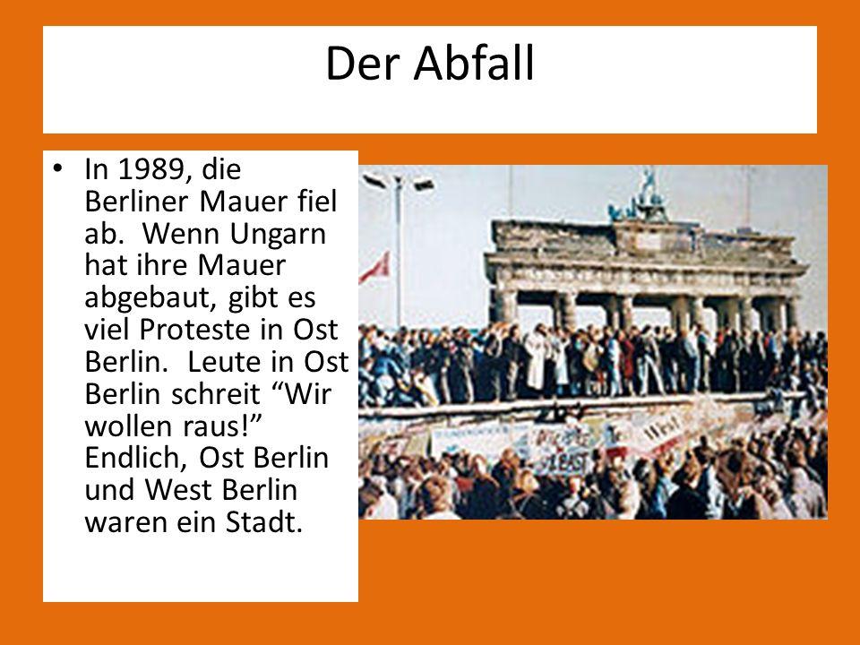 In 1989, die Berliner Mauer fiel ab. Wenn Ungarn hat ihre Mauer abgebaut, gibt es viel Proteste in Ost Berlin. Leute in Ost Berlin schreit Wir wollen