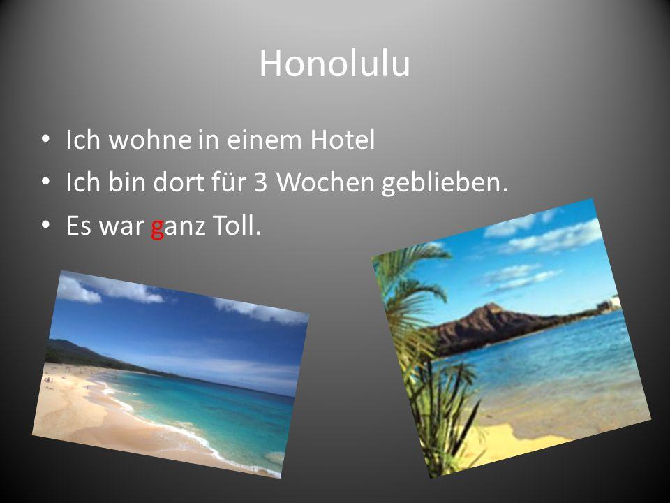 Honolulu Ich wohne in einem Hotel Ich bin dort für 3 Wochen geblieben. Es war ganz Toll.