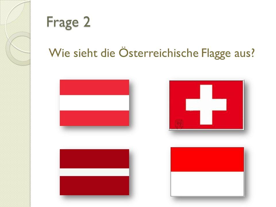 Frage 2 Wie sieht die Österreichische Flagge aus?