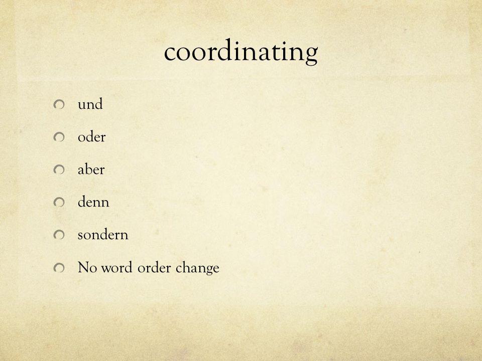 coordinating und oder aber denn sondern No word order change
