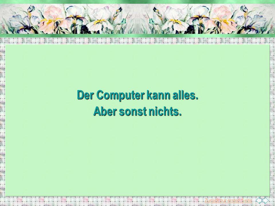 Zurück zur ersten Seite Der Computer kann alles. Aber sonst nichts.