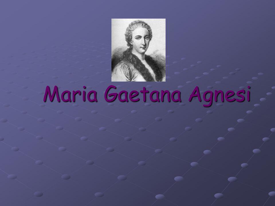 Maria Gaetana Agnesi Maria Gaetana Agnesi