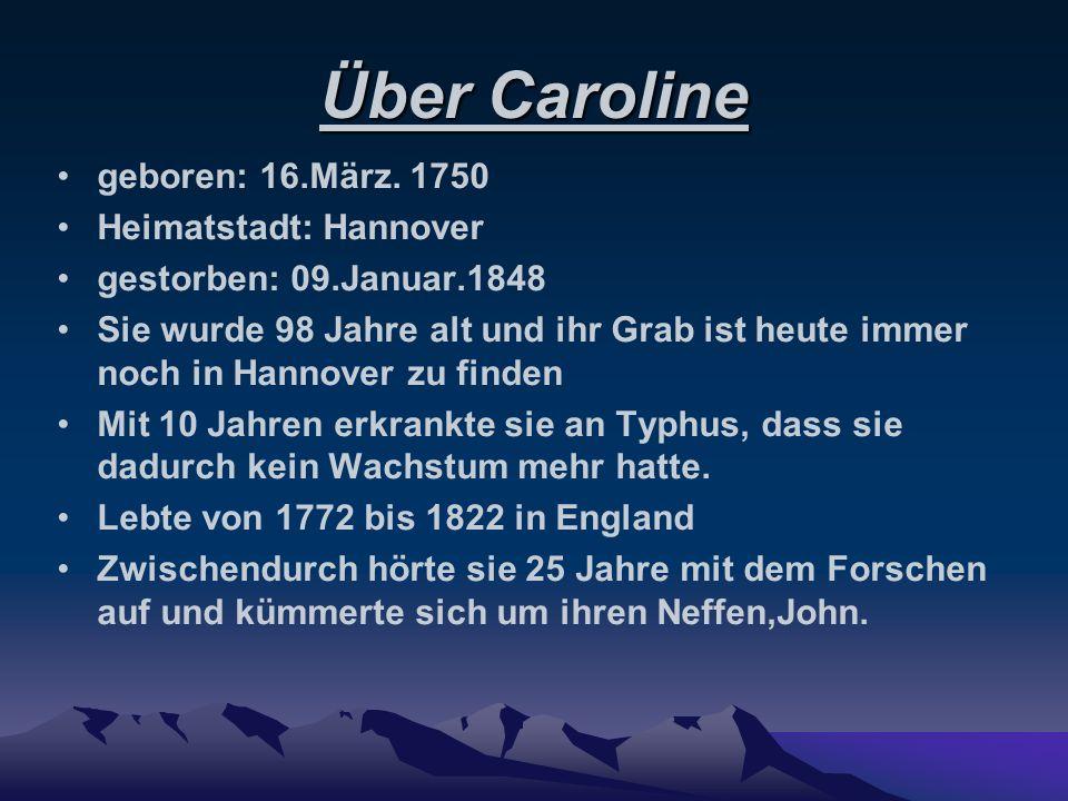 Über Caroline geboren: 16.März. 1750 Heimatstadt: Hannover gestorben: 09.Januar.1848 Sie wurde 98 Jahre alt und ihr Grab ist heute immer noch in Hanno
