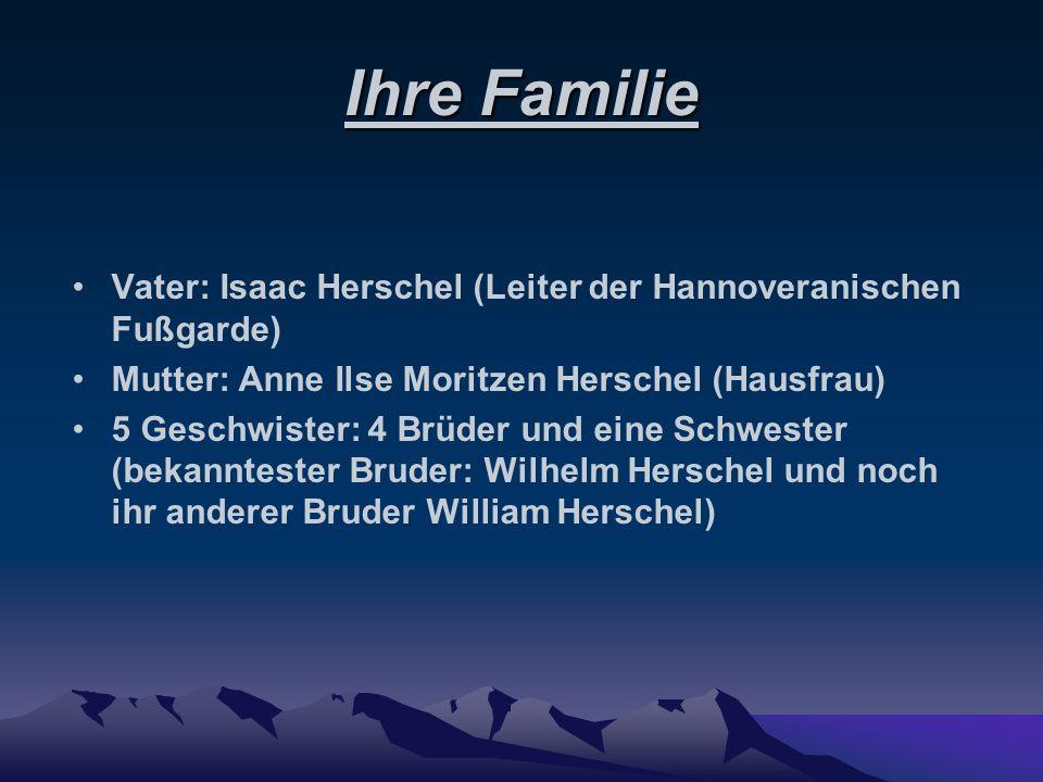 Ihre Familie Vater: Isaac Herschel (Leiter der Hannoveranischen Fußgarde) Mutter: Anne Ilse Moritzen Herschel (Hausfrau) 5 Geschwister: 4 Brüder und e