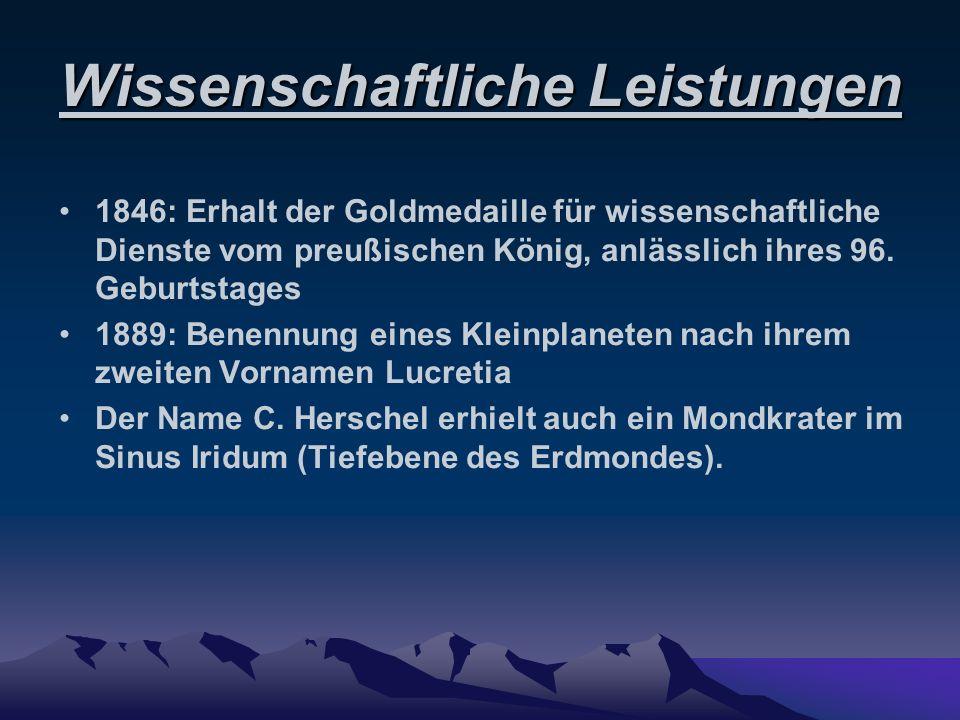 Wissenschaftliche Leistungen 1846: Erhalt der Goldmedaille für wissenschaftliche Dienste vom preußischen König, anlässlich ihres 96. Geburtstages 1889