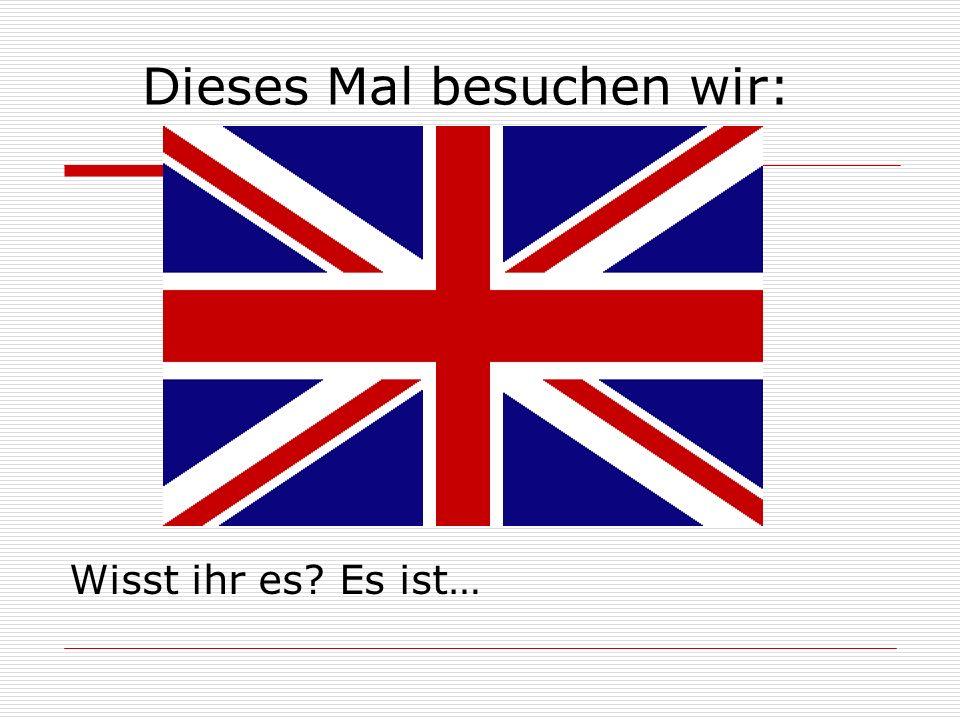 Genau.Großbritannien. Aber denkt nicht, dass es die Flagge von England ist.