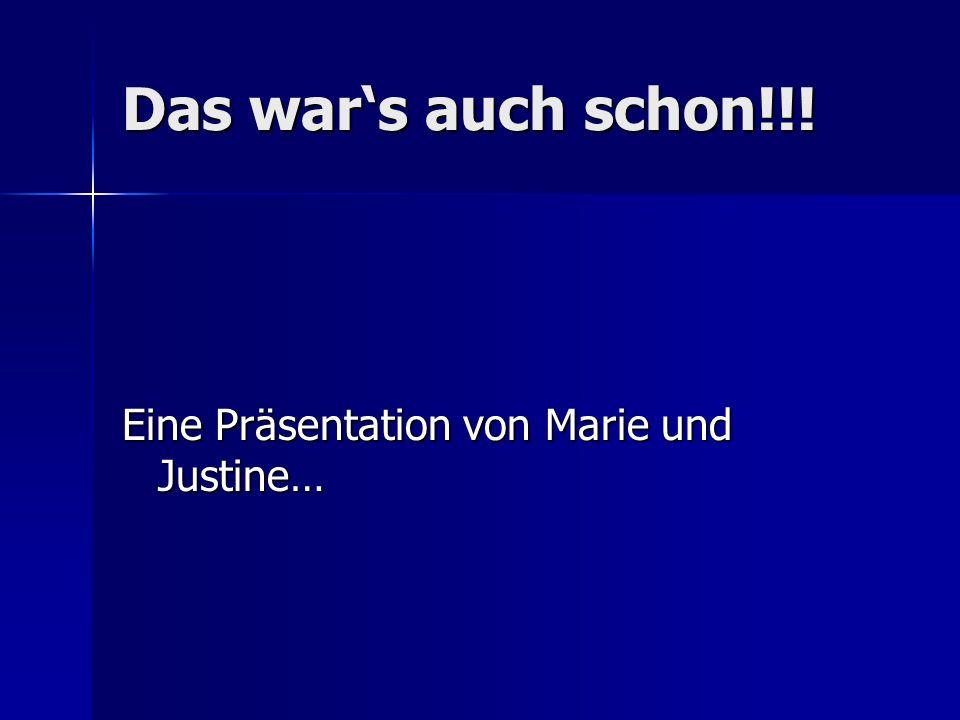 Das wars auch schon!!! Eine Präsentation von Marie und Justine…