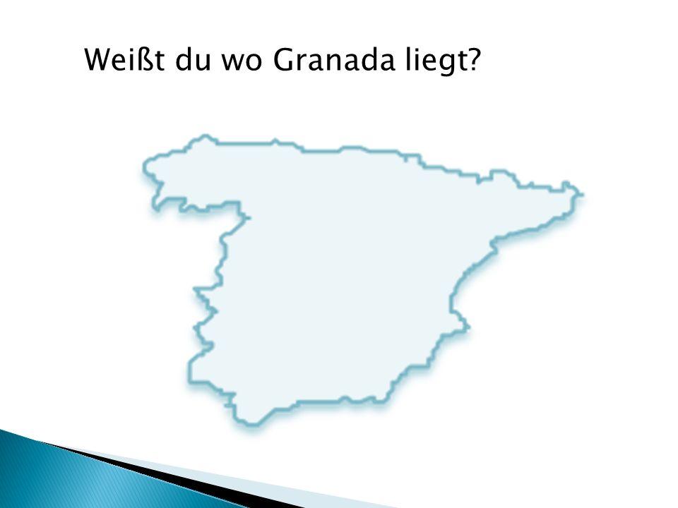 Weißt du wo Granada liegt?