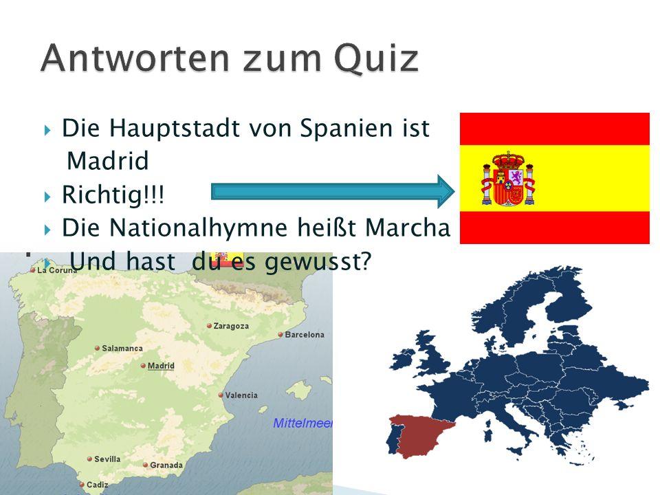 Die Hauptstadt von Spanien ist Madrid Richtig!!! Die Nationalhymne heißt Marcha Real. Und hast du es gewusst?