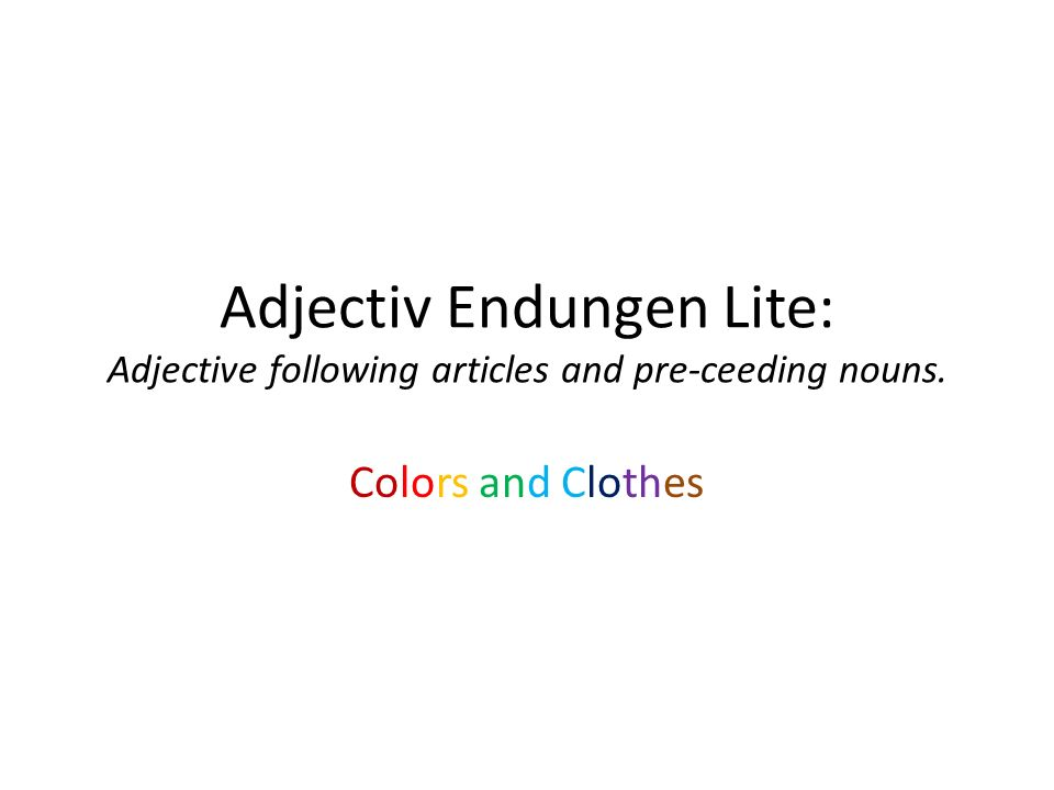 Adjectiv Endungen Lite: Adjective following articles and pre-ceeding nouns. Colors and Clothes