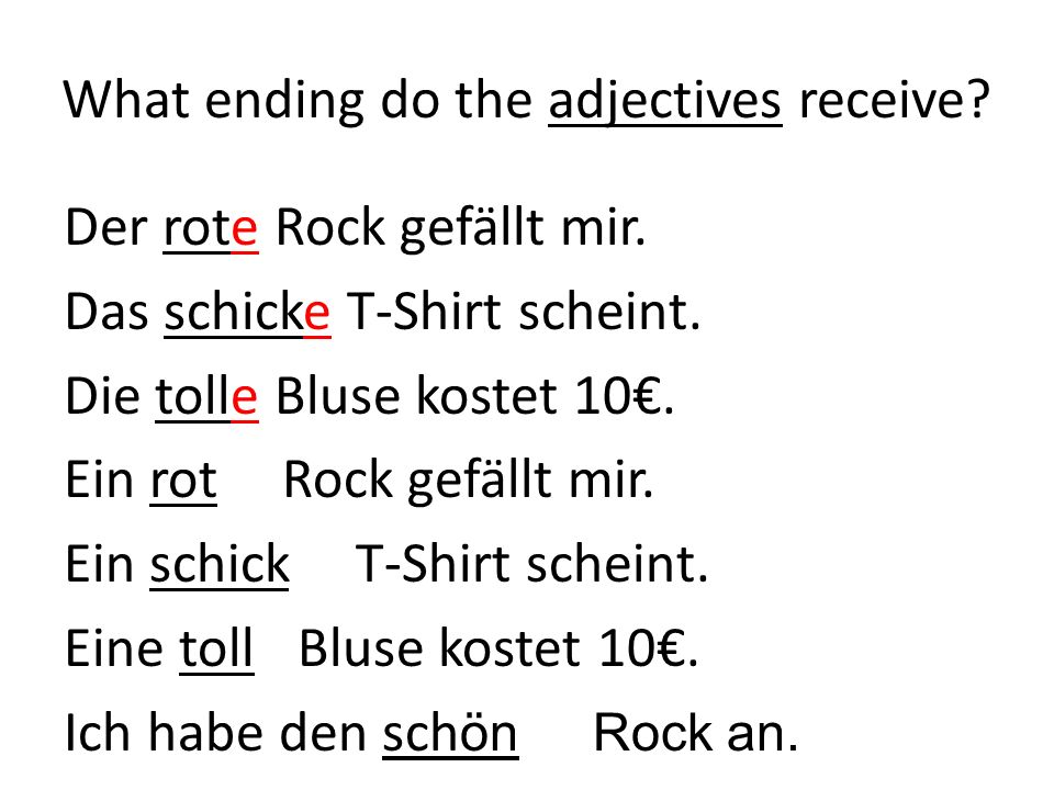 What ending do the adjectives receive.Der rote Rock gefällt mir.
