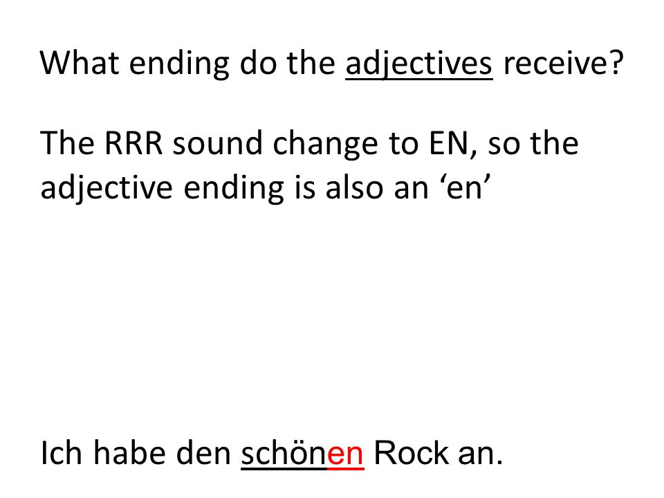 What ending do the adjectives receive? The RRR sound change to EN, so the adjective ending is also an en Die tolle Bluse kostet 10. Ein roter Rock gef