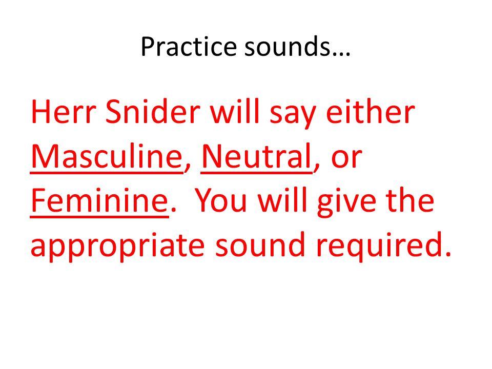 Change…Spot #3, 4, 5 NomnativeAccusativeDativeGenitive Masculine (der) Der/ein--Den/einen Neutral (das) Das/ein-- Feminine (die) Die/eineDie-eine When this occurs, since the original RRR, SSS are not there, the sound (or the letter) transfers to the adjective.