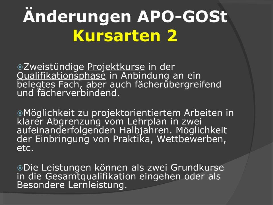 Änderungen APO-GOSt Kursarten 2 Zweistündige Projektkurse in der Qualifikationsphase in Anbindung an ein belegtes Fach, aber auch fächerübergreifend u