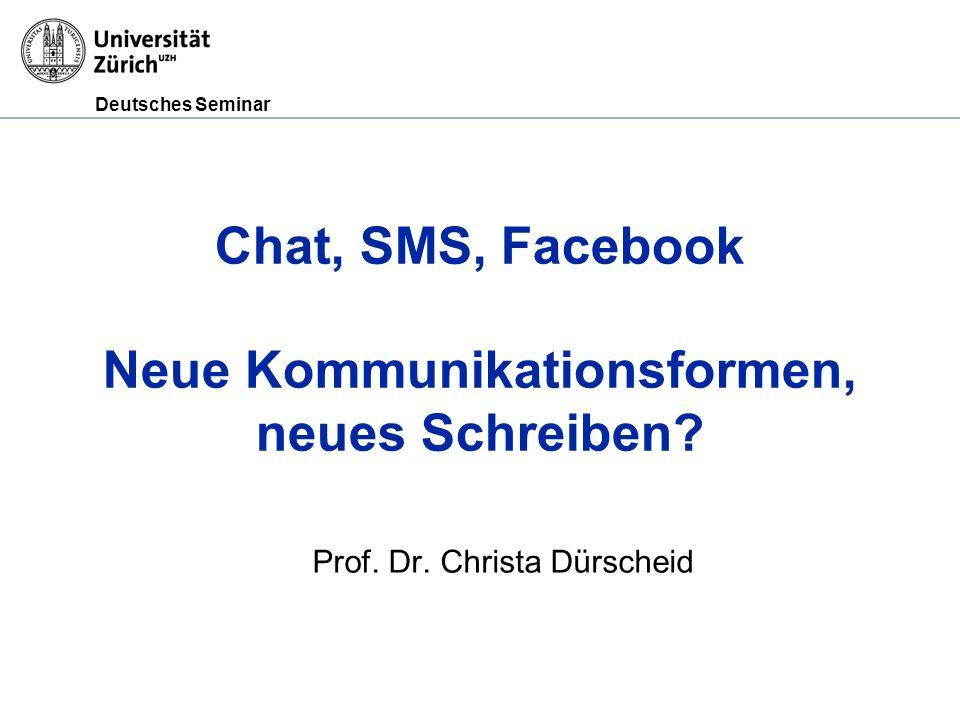 Deutsches Seminar Chat, SMS, Facebook Neue Kommunikationsformen, neues Schreiben.