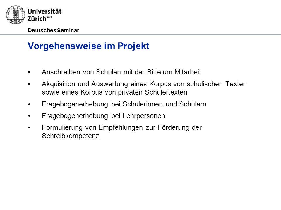 Deutsches Seminar Vorgehensweise im Projekt Anschreiben von Schulen mit der Bitte um Mitarbeit Akquisition und Auswertung eines Korpus von schulischen