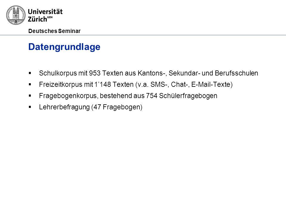 Deutsches Seminar Datengrundlage Schulkorpus mit 953 Texten aus Kantons-, Sekundar- und Berufsschulen Freizeitkorpus mit 1148 Texten (v.a. SMS-, Chat-