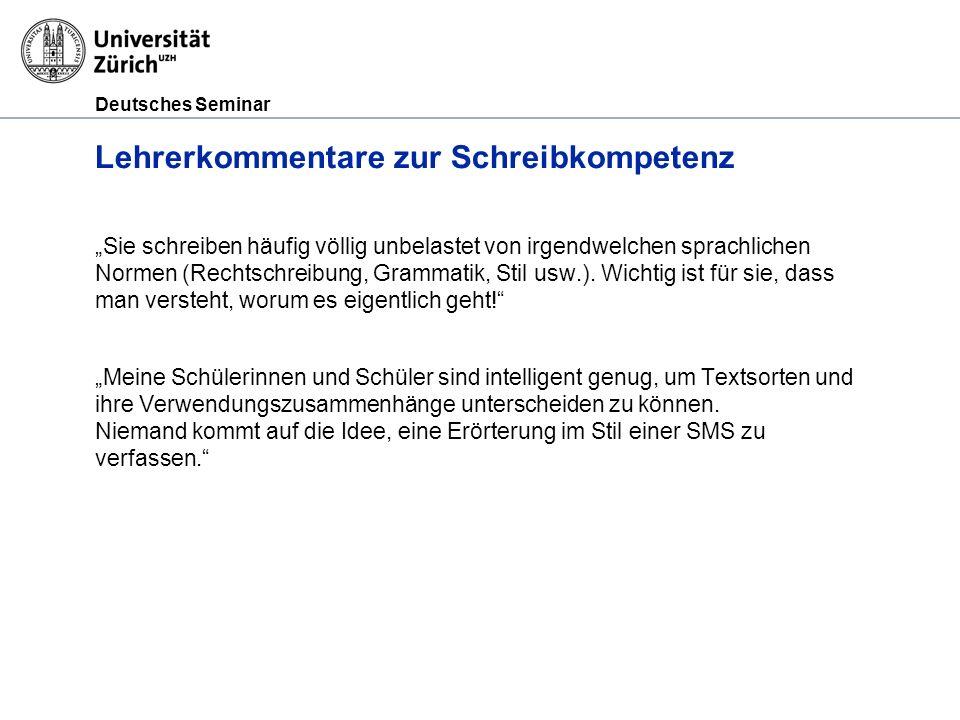 Deutsches Seminar Lehrerkommentare zur Schreibkompetenz Sie schreiben häufig völlig unbelastet von irgendwelchen sprachlichen Normen (Rechtschreibung,
