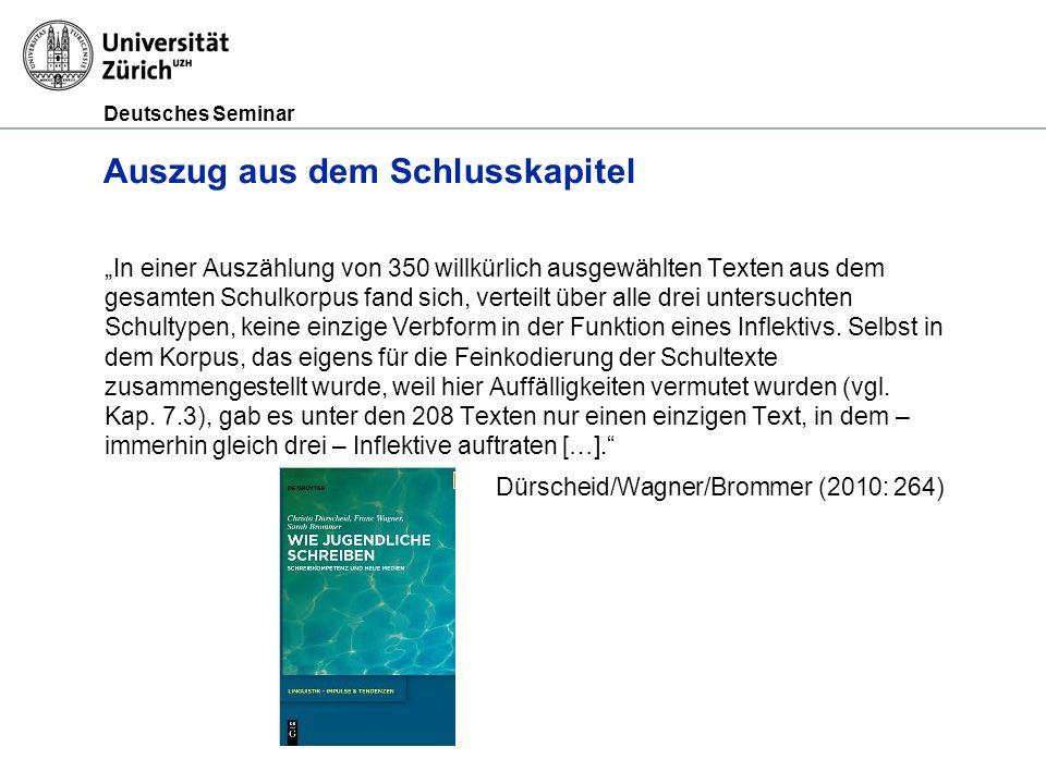 Deutsches Seminar Auszug aus dem Schlusskapitel In einer Auszählung von 350 willkürlich ausgewählten Texten aus dem gesamten Schulkorpus fand sich, ve