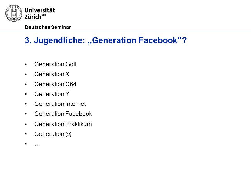 Deutsches Seminar 3. Jugendliche: Generation Facebook? Generation Golf Generation X Generation C64 Generation Y Generation Internet Generation Faceboo