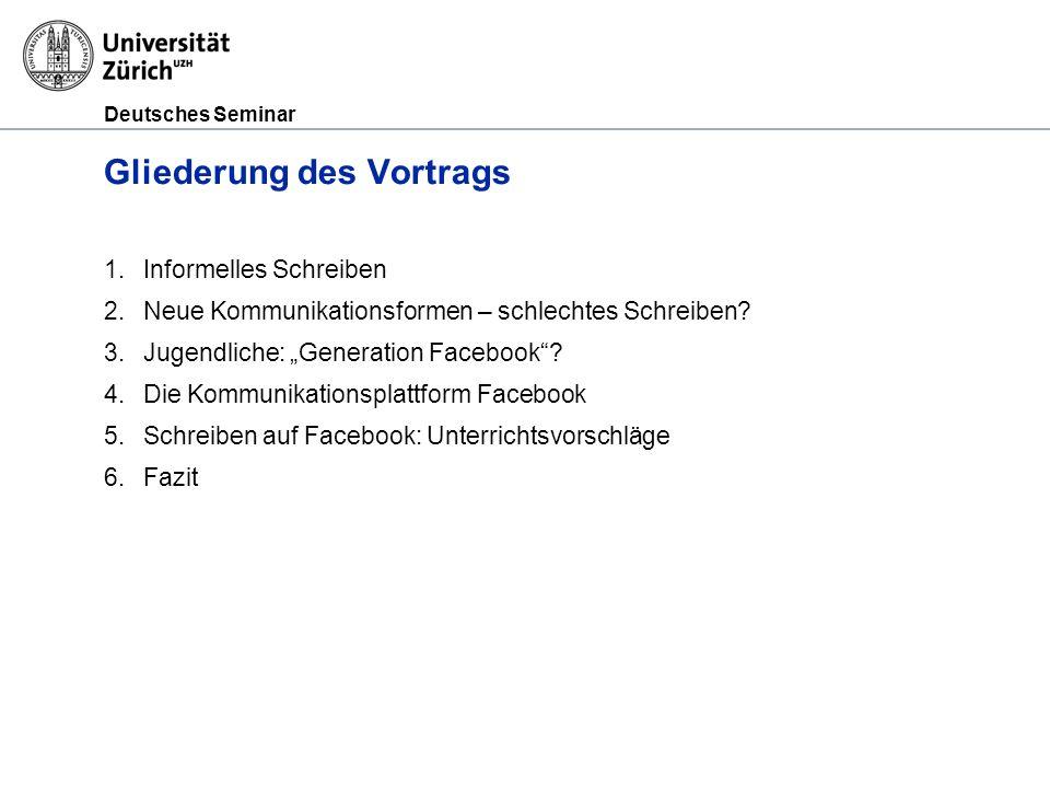 Deutsches Seminar Gliederung des Vortrags 1.Informelles Schreiben 2.Neue Kommunikationsformen – schlechtes Schreiben? 3.Jugendliche: Generation Facebo