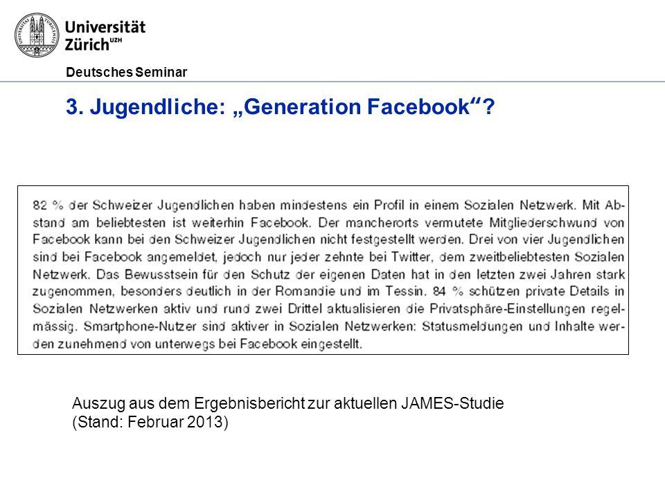 Deutsches Seminar 3. Jugendliche: Generation Facebook? Auszug aus dem Ergebnisbericht zur aktuellen JAMES-Studie (Stand: Februar 2013)