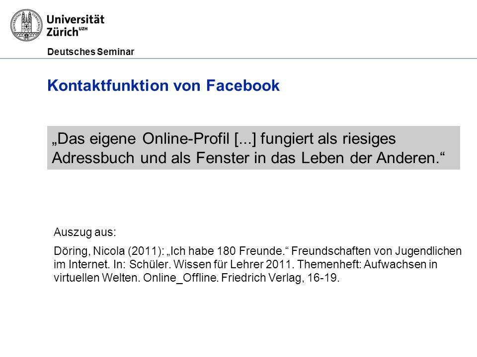 Deutsches Seminar Kontaktfunktion von Facebook Auszug aus: Döring, Nicola (2011): Ich habe 180 Freunde. Freundschaften von Jugendlichen im Internet. I